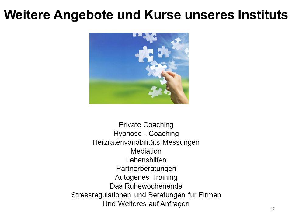 Weitere Angebote und Kurse unseres Instituts Private Coaching Hypnose - Coaching Herzratenvariabilitäts-Messungen Mediation Lebenshilfen Partnerberatu