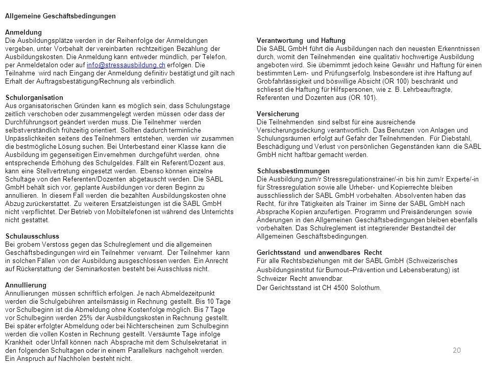 20 Allgemeine Geschäftsbedingungen Anmeldung Die Ausbildungsplätze werden in der Reihenfolge der Anmeldungen vergeben, unter Vorbehalt der vereinbarte