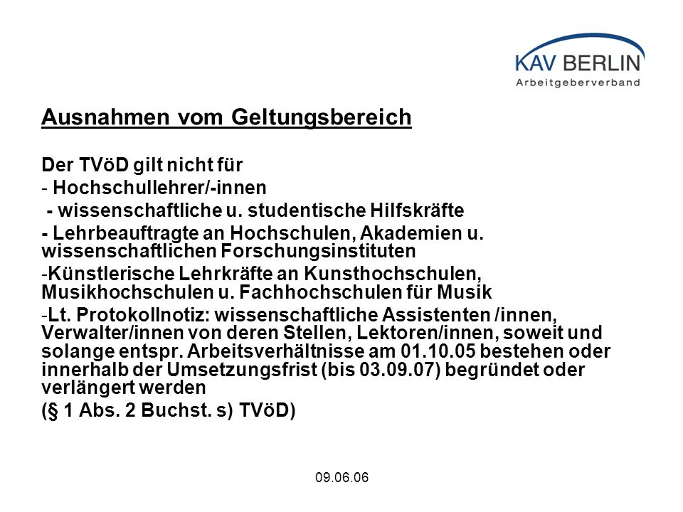 09.06.06 Ausnahmen vom Geltungsbereich Der TVöD gilt nicht für - Hochschullehrer/-innen - wissenschaftliche u.
