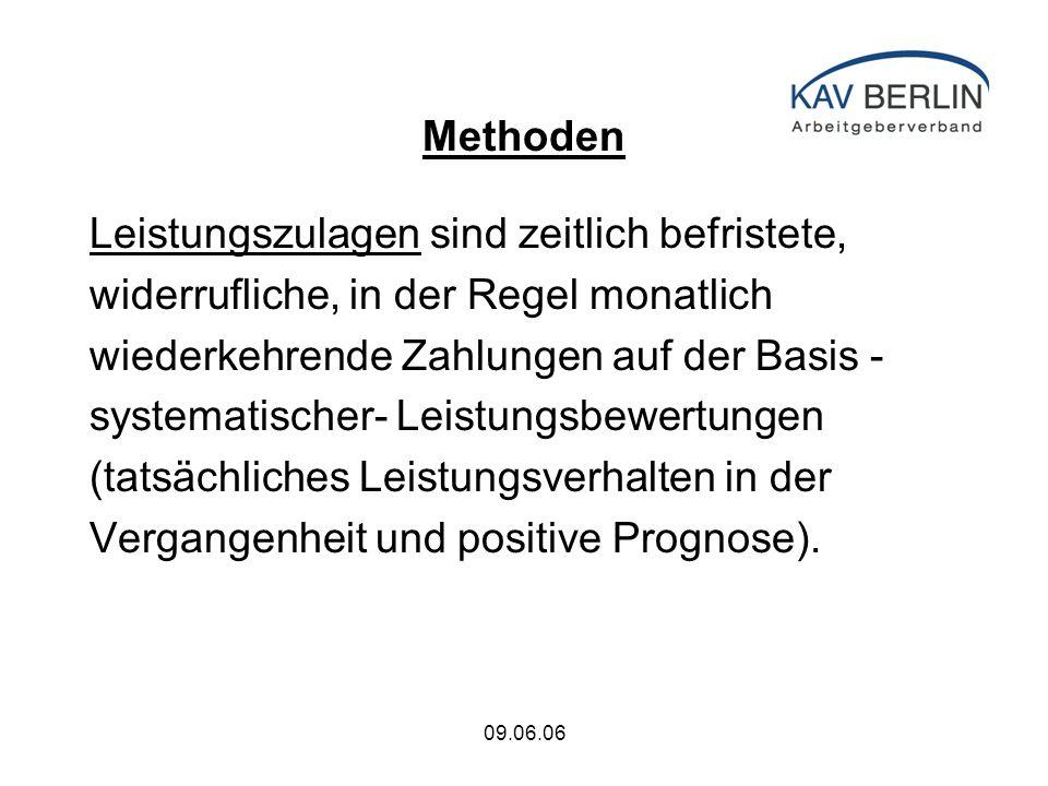09.06.06 Methoden Leistungszulagen sind zeitlich befristete, widerrufliche, in der Regel monatlich wiederkehrende Zahlungen auf der Basis - systematischer- Leistungsbewertungen (tatsächliches Leistungsverhalten in der Vergangenheit und positive Prognose).