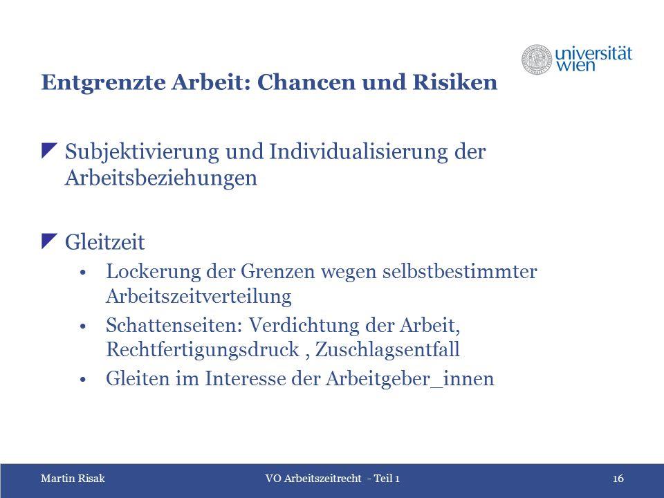 Martin RisakVO Arbeitszeitrecht - Teil 116 Entgrenzte Arbeit: Chancen und Risiken  Subjektivierung und Individualisierung der Arbeitsbeziehungen  Gl