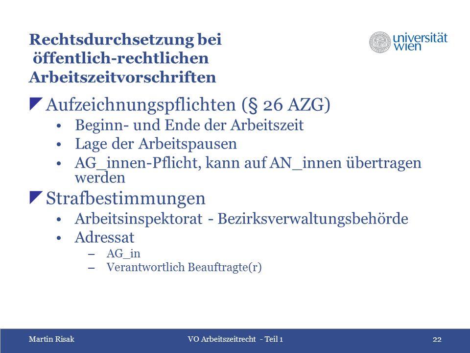 Martin RisakVO Arbeitszeitrecht - Teil 122 Rechtsdurchsetzung bei öffentlich-rechtlichen Arbeitszeitvorschriften  Aufzeichnungspflichten (§ 26 AZG) B