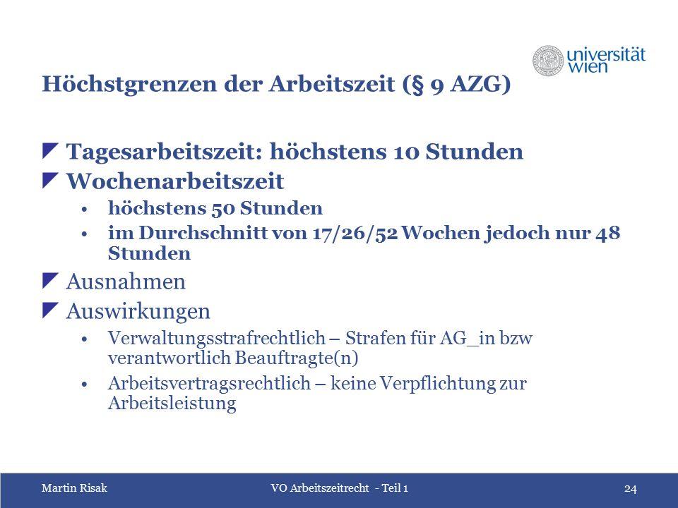 Martin RisakVO Arbeitszeitrecht - Teil 124 Höchstgrenzen der Arbeitszeit (§ 9 AZG)  Tagesarbeitszeit: höchstens 10 Stunden  Wochenarbeitszeit höchst