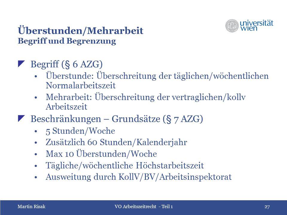 Martin RisakVO Arbeitszeitrecht - Teil 127 Überstunden/Mehrarbeit Begriff und Begrenzung  Begriff (§ 6 AZG) Überstunde: Überschreitung der täglichen/