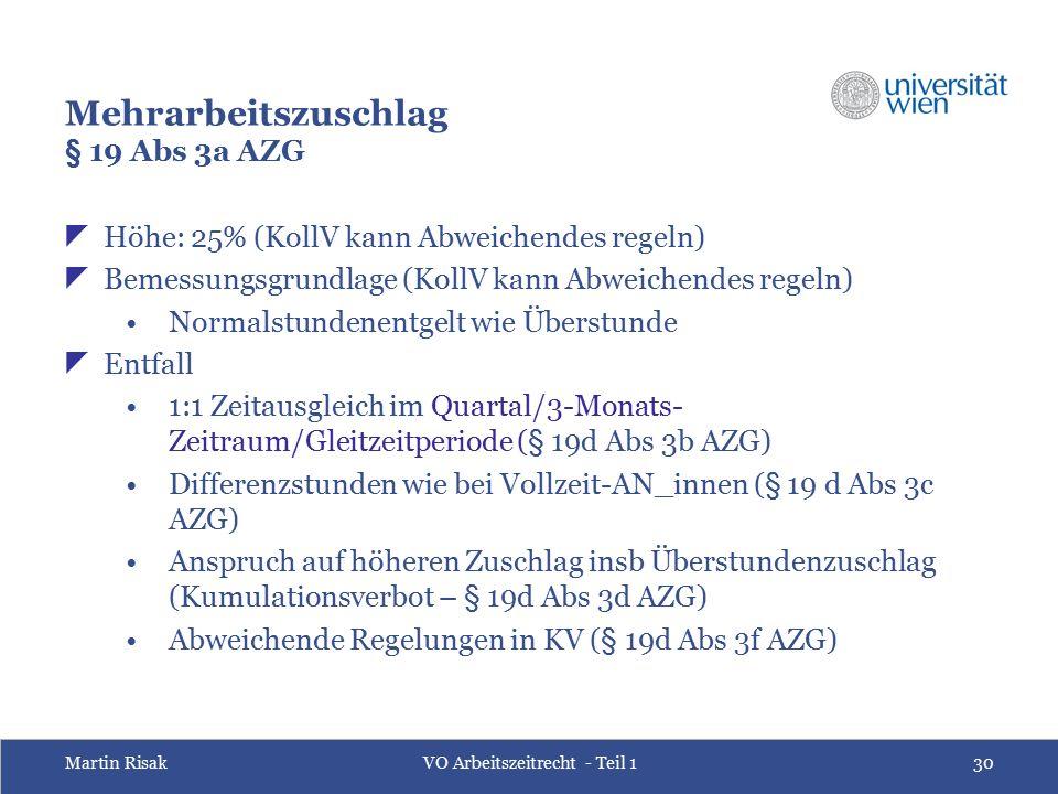 Martin RisakVO Arbeitszeitrecht - Teil 130 Mehrarbeitszuschlag § 19 Abs 3a AZG  Höhe: 25% (KollV kann Abweichendes regeln)  Bemessungsgrundlage (Kol