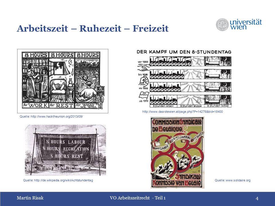 Martin RisakVO Arbeitszeitrecht - Teil 14 Arbeitszeit – Ruhezeit – Freizeit Quelle: http://www.hacktheunion.org/2013/09/ Quelle: http://de.wikipedia.org/wiki/Achtstundentag http://www.dasrotewien.at/page.php P=14275&bid=18400 Quelle: www.solidaire.org