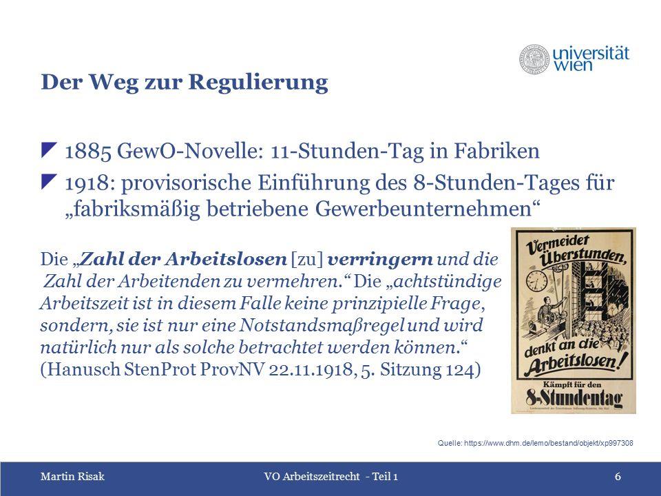 Martin RisakVO Arbeitszeitrecht - Teil 16 Der Weg zur Regulierung  1885 GewO-Novelle: 11-Stunden-Tag in Fabriken  1918: provisorische Einführung des
