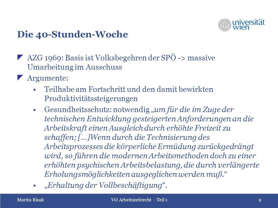 Martin RisakVO Arbeitszeitrecht - Teil 19 Die 40-Stunden-Woche  AZG 1969: Basis ist Volksbegehren der SPÖ -> massive Umarbeitung im Ausschuss  Argum