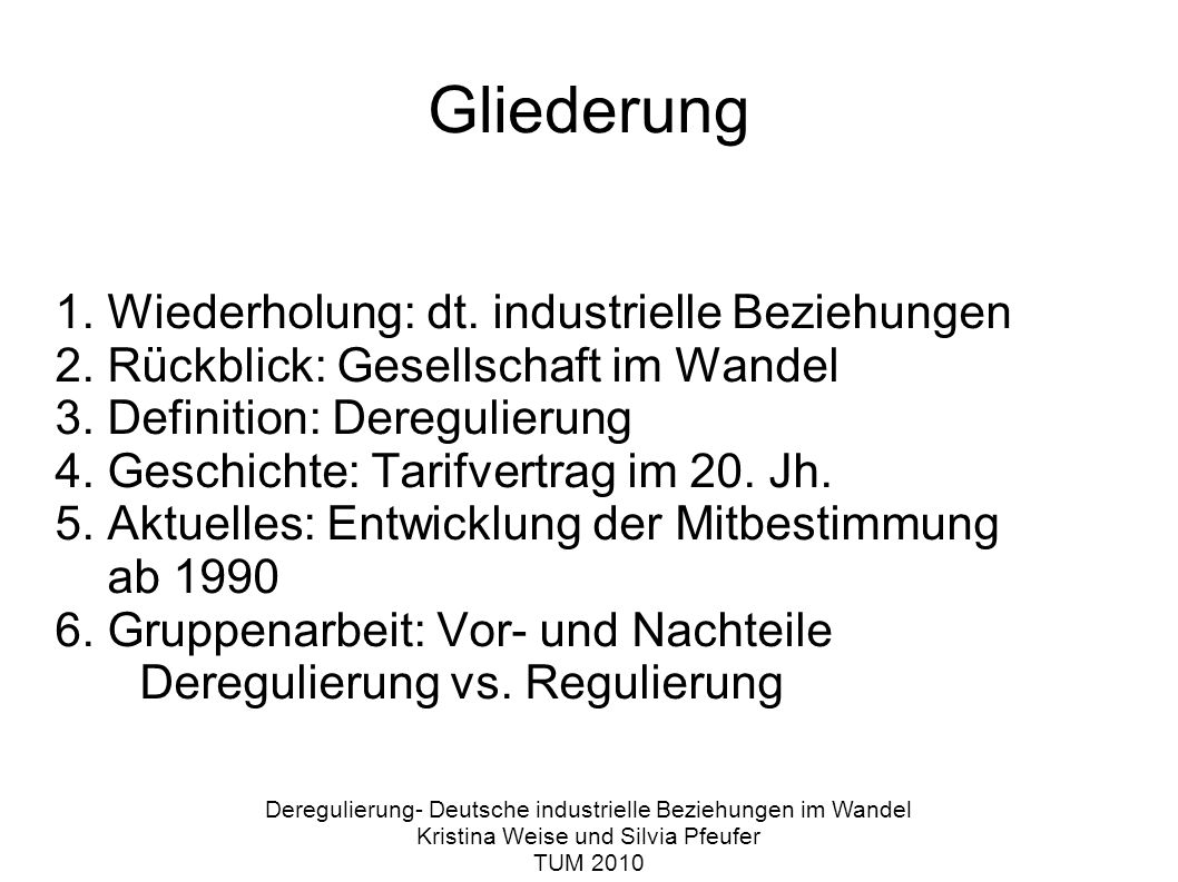Aktuelles: Entwicklung der Mitbestimmung ab 1990 Deregulierung- Deutsche industrielle Beziehungen im Wandel Kristina Weise und Silvia Pfeufer TUM 2010