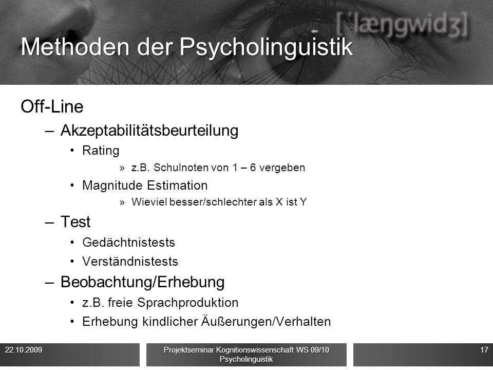 Methoden der Psycholinguistik Off-Line –Akzeptabilitätsbeurteilung Rating »z.B. Schulnoten von 1 – 6 vergeben Magnitude Estimation »Wieviel besser/sch