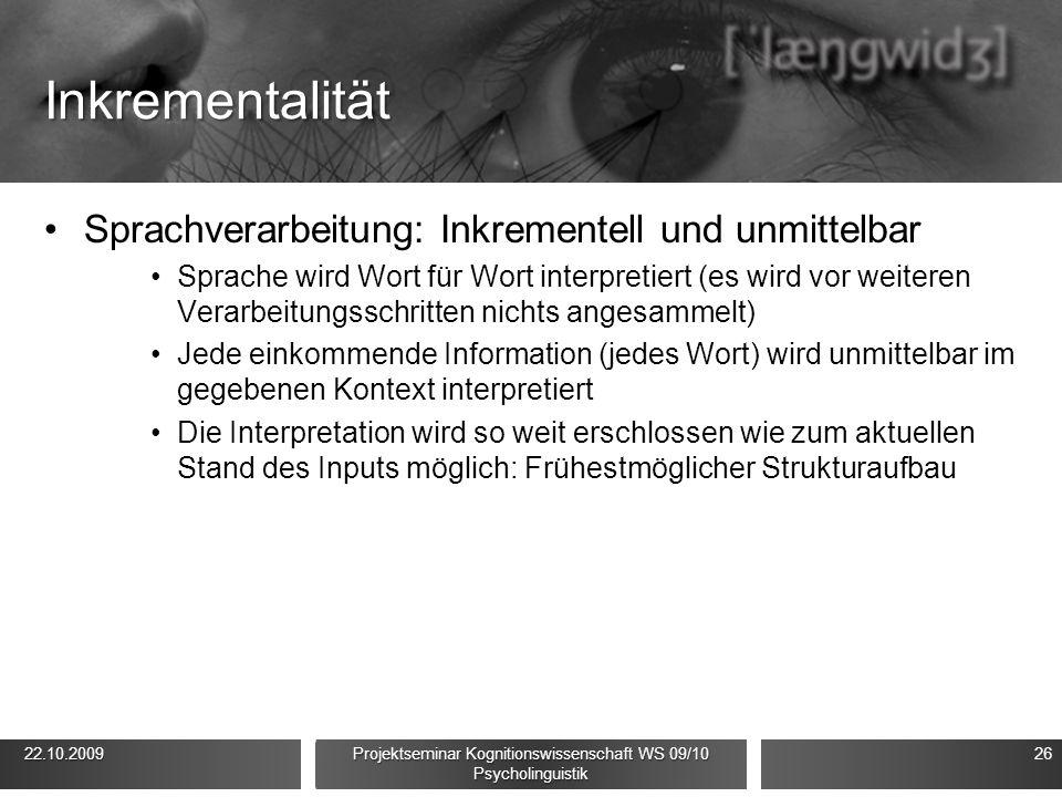 Inkrementalität Sprachverarbeitung: Inkrementell und unmittelbar Sprache wird Wort für Wort interpretiert (es wird vor weiteren Verarbeitungsschritten