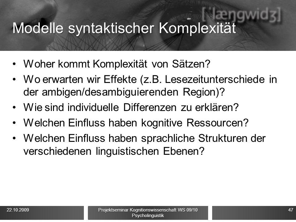 Modelle syntaktischer Komplexität Woher kommt Komplexität von Sätzen? Wo erwarten wir Effekte (z.B. Lesezeitunterschiede in der ambigen/desambiguieren