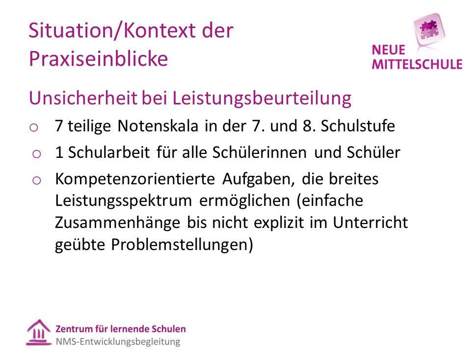 Situation/Kontext der Praxiseinblicke Unsicherheit bei Leistungsbeurteilung o 7 teilige Notenskala in der 7.