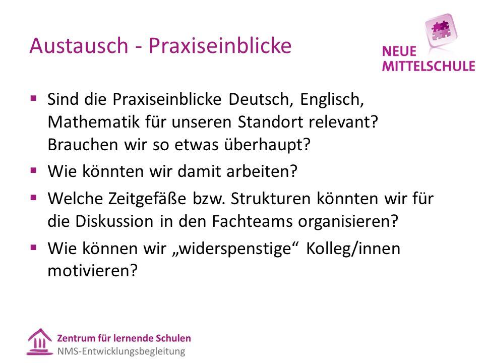 Austausch - Praxiseinblicke  Sind die Praxiseinblicke Deutsch, Englisch, Mathematik für unseren Standort relevant? Brauchen wir so etwas überhaupt? 