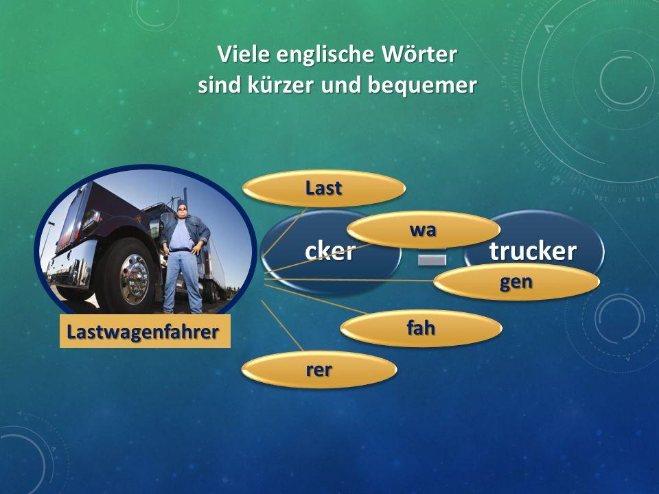 Viele englische Wörter sind kürzer und bequemer truckertrucker Lastwa gen fah rer Lastwagenfahrer