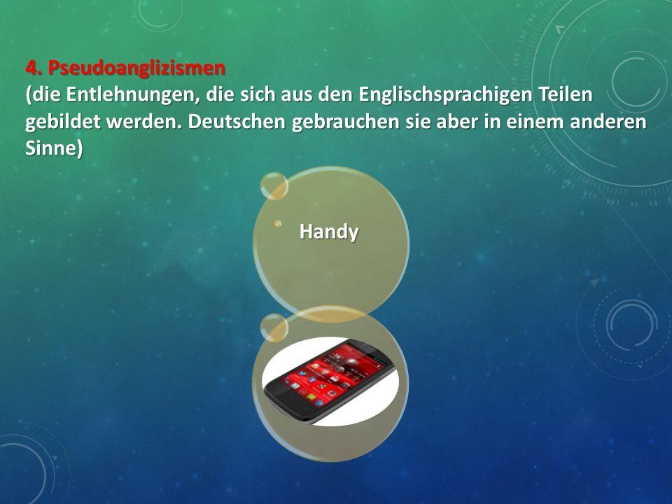 4. Pseudoanglizismen (die Entlehnungen, die sich aus den Englischsprachigen Teilen gebildet werden. Deutschen gebrauchen sie aber in einem anderen Sin