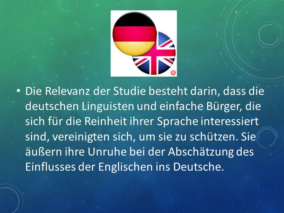 Die Relevanz der Studie besteht darin, dass die deutschen Linguisten und einfache Bürger, die sich für die Reinheit ihrer Sprache interessiert sind, v