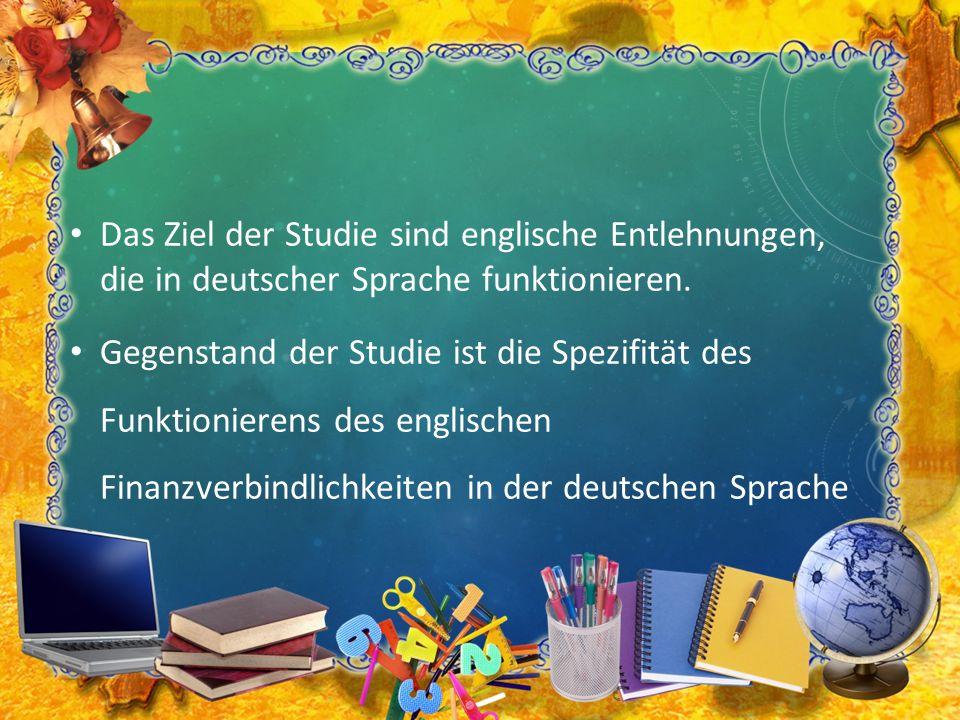 Das Ziel der Studie sind englische Entlehnungen, die in deutscher Sprache funktionieren. Gegenstand der Studie ist die Spezifität des Funktionierens d