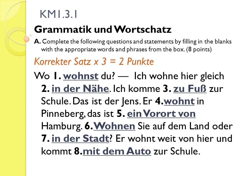 KM1.3.1 Grammatik und Wortschatz A. Complete the following questions and statements by filling in the blanks with the appropriate words and phrases fr