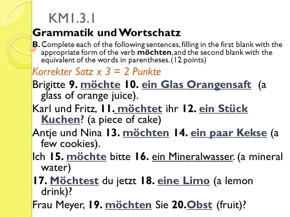 KM1.3.1 Grammatik und Wortschatz B. Complete each of the following sentences, filling in the first blank with the appropriate form of the verb möchten