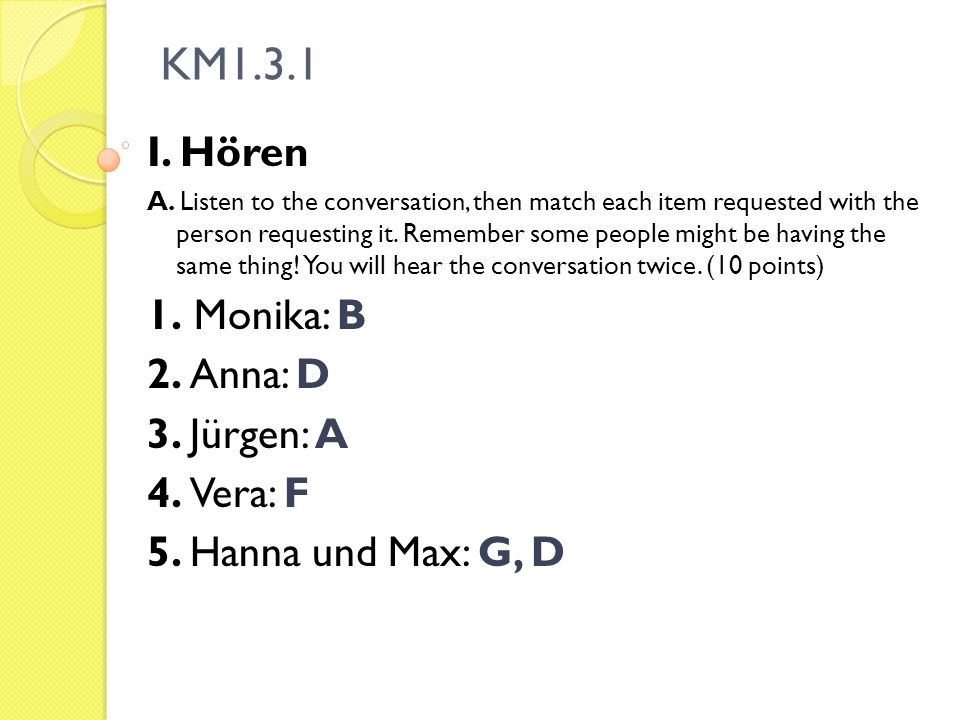 KM1.3.1 I. Hören A. Listen to the conversation, then match each item requested with the person requesting it. Remember some people might be having the