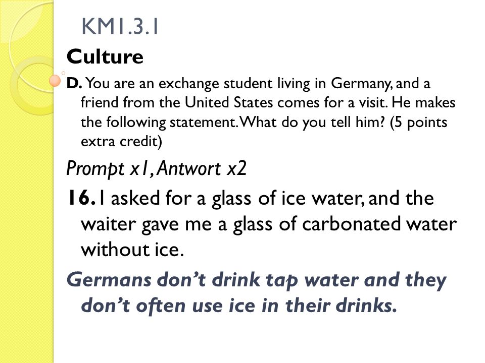 KM1.3.1 Culture D. You are an exchange student living in Germany, and a friend from the United States comes for a visit. He makes the following statem