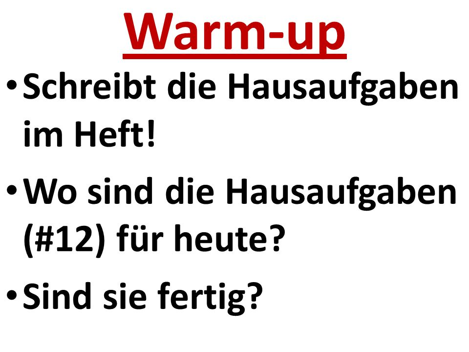 Warm-up Schreibt die Hausaufgaben im Heft. Wo sind die Hausaufgaben (#12) für heute.