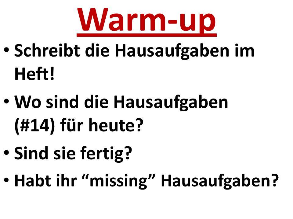 Warm-up Schreibt die Hausaufgaben im Heft. Wo sind die Hausaufgaben (#14) für heute.