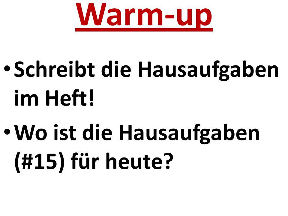 Warm-up Schreibt die Hausaufgaben im Heft! Wo ist die Hausaufgaben (#15) für heute