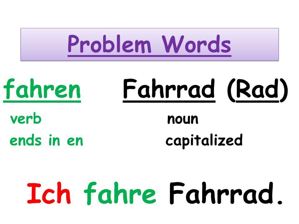 Problem Words fahrenFahrrad (Rad) verb noun ends in en capitalized Ich fahre Fahrrad.