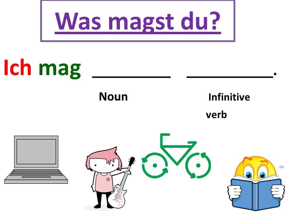 Was magst du Ich mag __________ ___________. Noun Infinitive verb