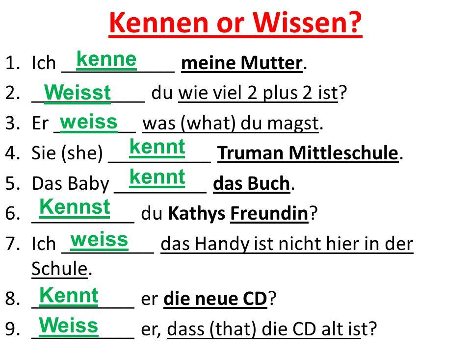 Kennen or Wissen. 1.Ich ___________ meine Mutter.