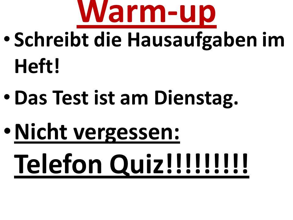 Warm-up Schreibt die Hausaufgaben im Heft. Das Test ist am Dienstag.