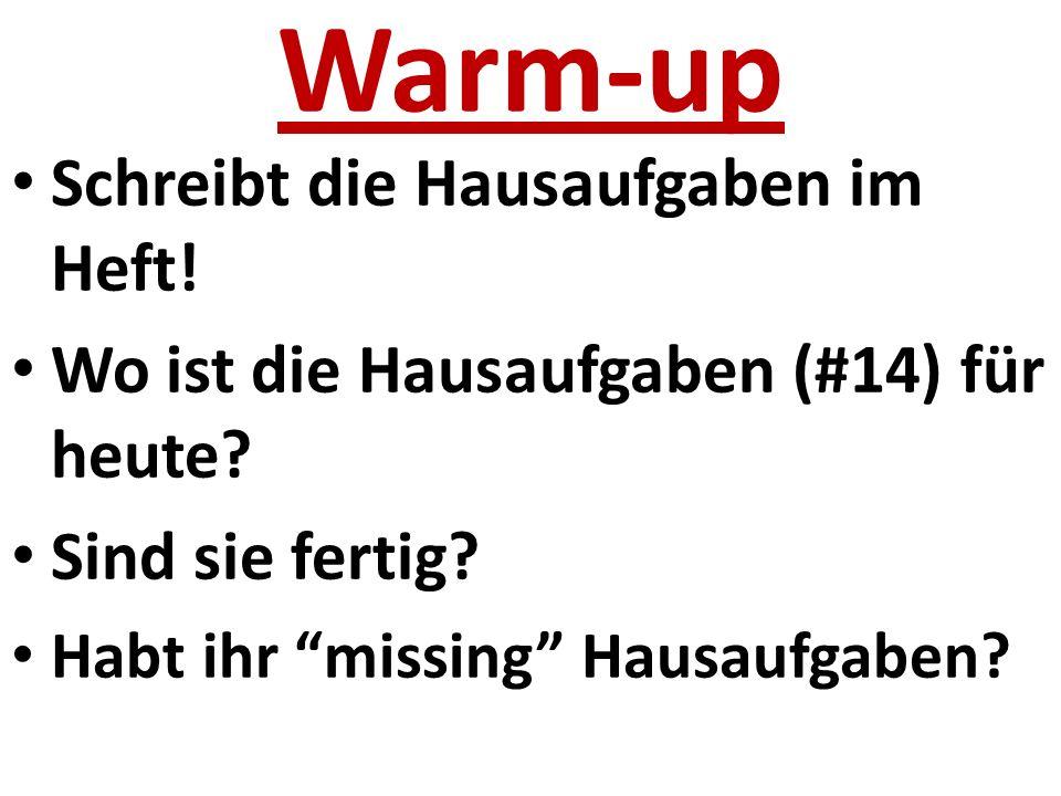 Warm-up Schreibt die Hausaufgaben im Heft. Wo ist die Hausaufgaben (#14) für heute.