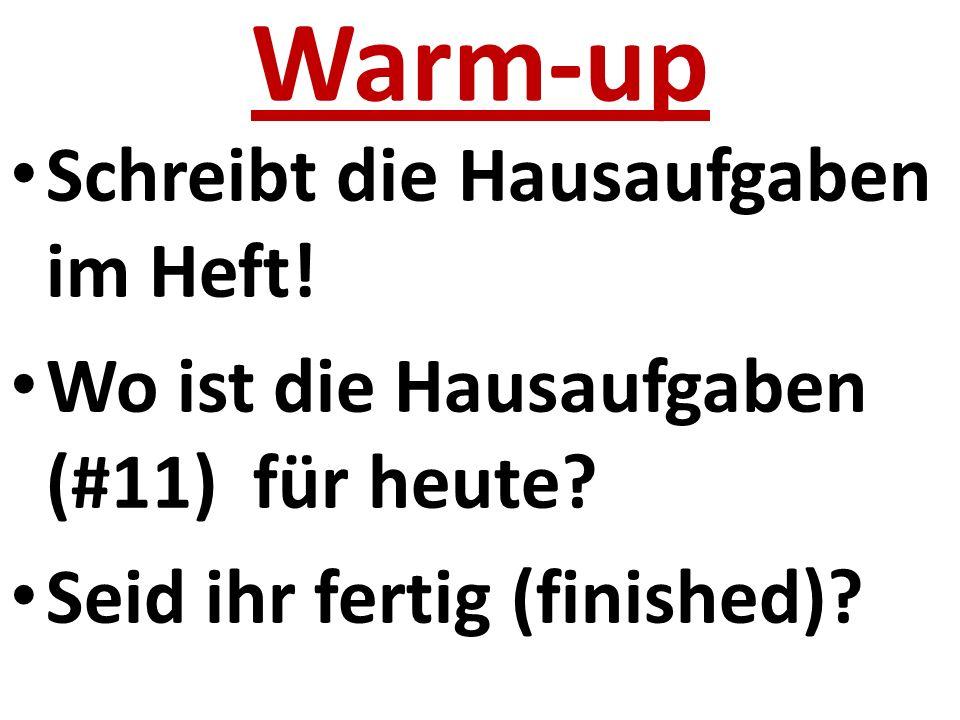Warm-up Schreibt die Hausaufgaben im Heft. Wo ist die Hausaufgaben (#11) für heute.