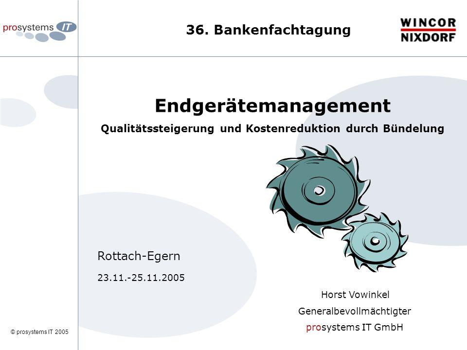 © prosystems IT 2005 Endgerätemanagement Qualitätssteigerung und Kostenreduktion durch Bündelung Rottach-Egern 23.11.-25.11.2005 Horst Vowinkel Generalbevollmächtigter prosystems IT GmbH 36.