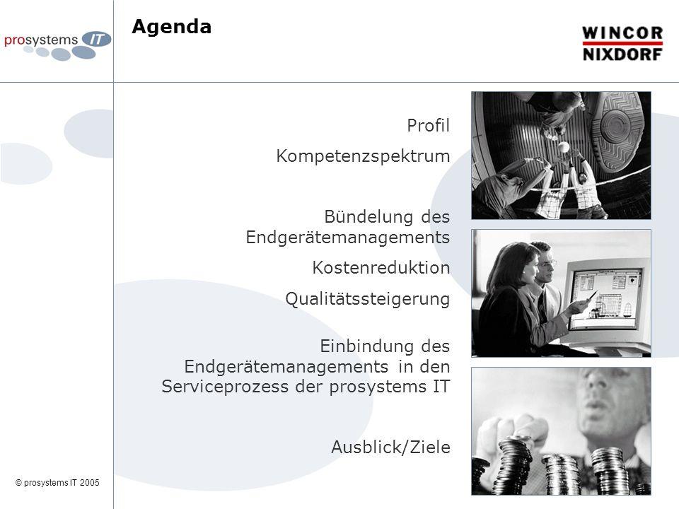 © prosystems IT 2005 Profil Kompetenzspektrum Bündelung des Endgerätemanagements Kostenreduktion Qualitätssteigerung Einbindung des Endgerätemanagements in den Serviceprozess der prosystems IT Ausblick/Ziele Agenda