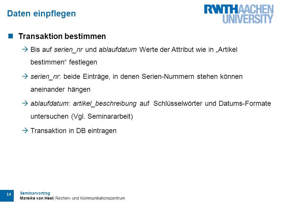 Seminarvortrag Mareike van Heel| Rechen- und Kommunikationszentrum 14 Daten einpflegen Transaktion bestimmen  Bis auf serien_nr und ablaufdatum Werte