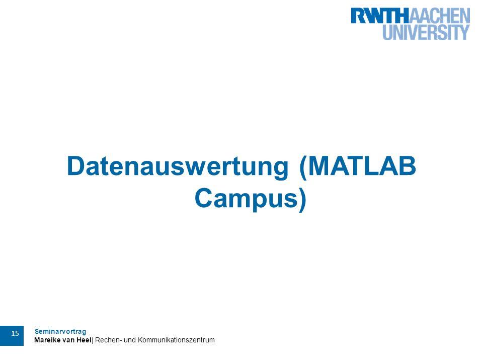 Seminarvortrag Mareike van Heel| Rechen- und Kommunikationszentrum 15 Datenauswertung (MATLAB Campus)