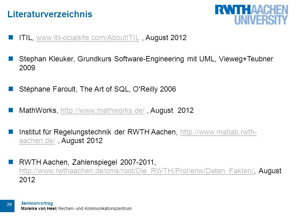 Seminarvortrag Mareike van Heel| Rechen- und Kommunikationszentrum 29 Literaturverzeichnis ITIL, www.itil-ocialsite.com/AboutITIL, August 2012www.itil