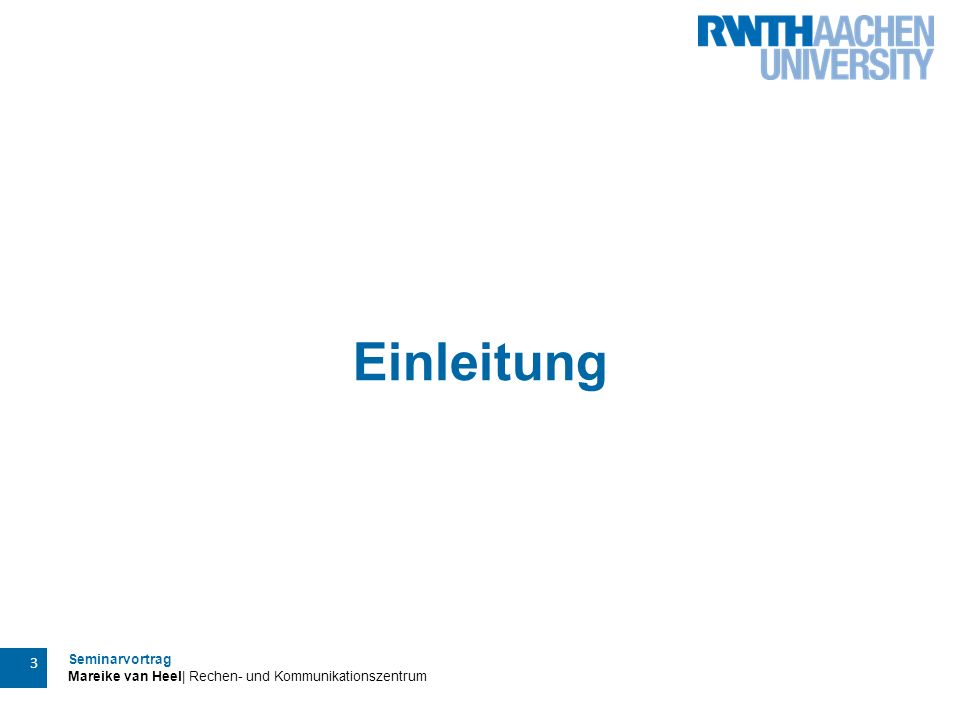 Seminarvortrag Mareike van Heel| Rechen- und Kommunikationszentrum 3 Einleitung
