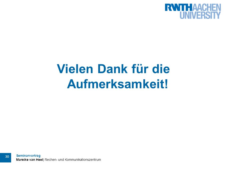Seminarvortrag Mareike van Heel| Rechen- und Kommunikationszentrum 30 Vielen Dank für die Aufmerksamkeit!