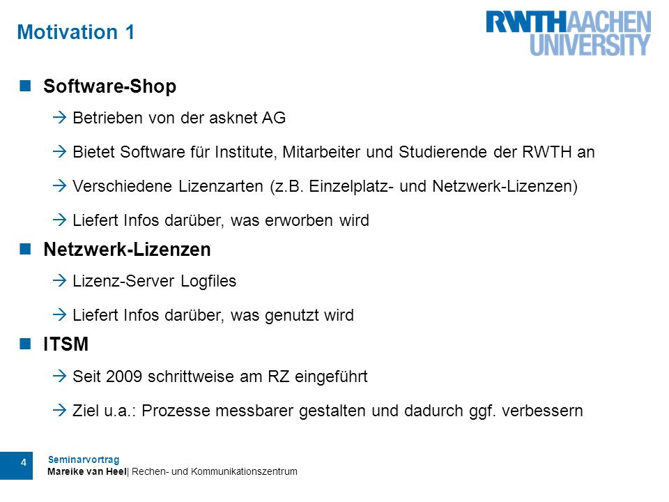 Seminarvortrag Mareike van Heel| Rechen- und Kommunikationszentrum 4 Motivation 1 Software-Shop  Betrieben von der asknet AG  Bietet Software für In