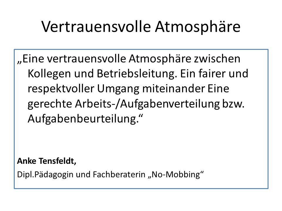 """Vertrauensvolle Atmosphäre """"Eine vertrauensvolle Atmosphäre zwischen Kollegen und Betriebsleitung."""