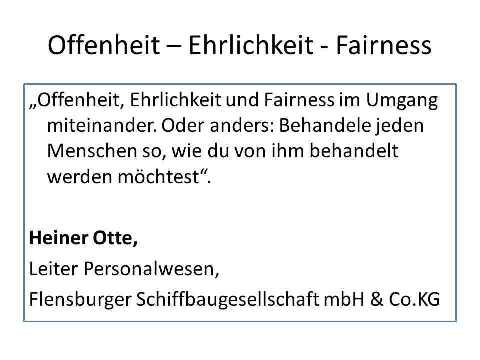 """Offenheit – Ehrlichkeit - Fairness """"Offenheit, Ehrlichkeit und Fairness im Umgang miteinander. Oder anders: Behandele jeden Menschen so, wie du von ih"""