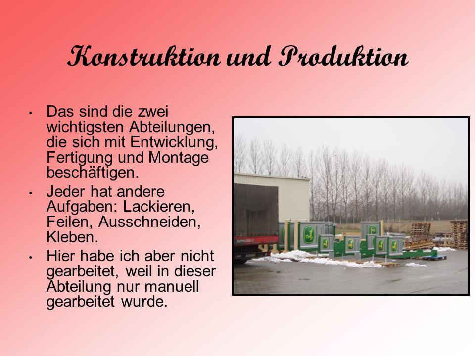Konstruktion und Produktion Das sind die zwei wichtigsten Abteilungen, die sich mit Entwicklung, Fertigung und Montage beschäftigen. Jeder hat andere