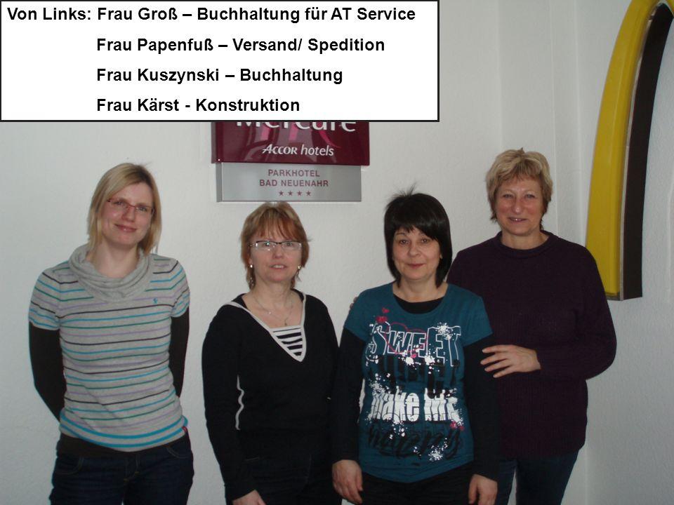 Von Links: Frau Groß – Buchhaltung für AT Service Frau Papenfuß – Versand/ Spedition Frau Kuszynski – Buchhaltung Frau Kärst - Konstruktion
