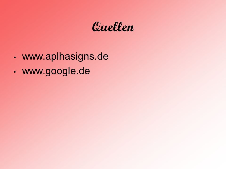 Quellen www.aplhasigns.de www.google.de