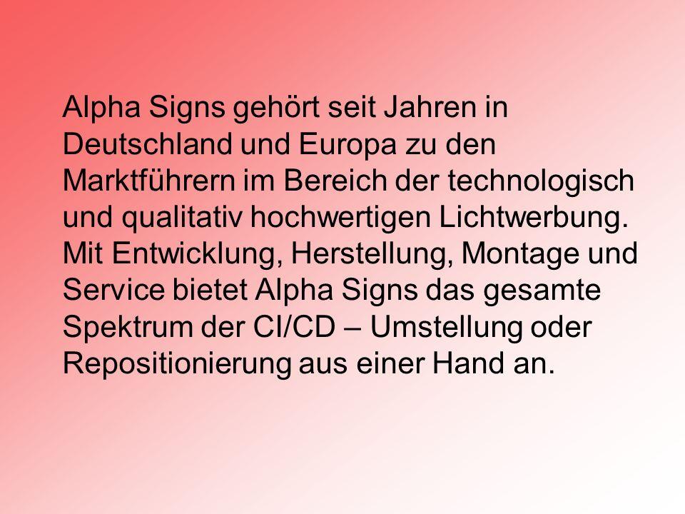 Alpha Signs gehört seit Jahren in Deutschland und Europa zu den Marktführern im Bereich der technologisch und qualitativ hochwertigen Lichtwerbung.