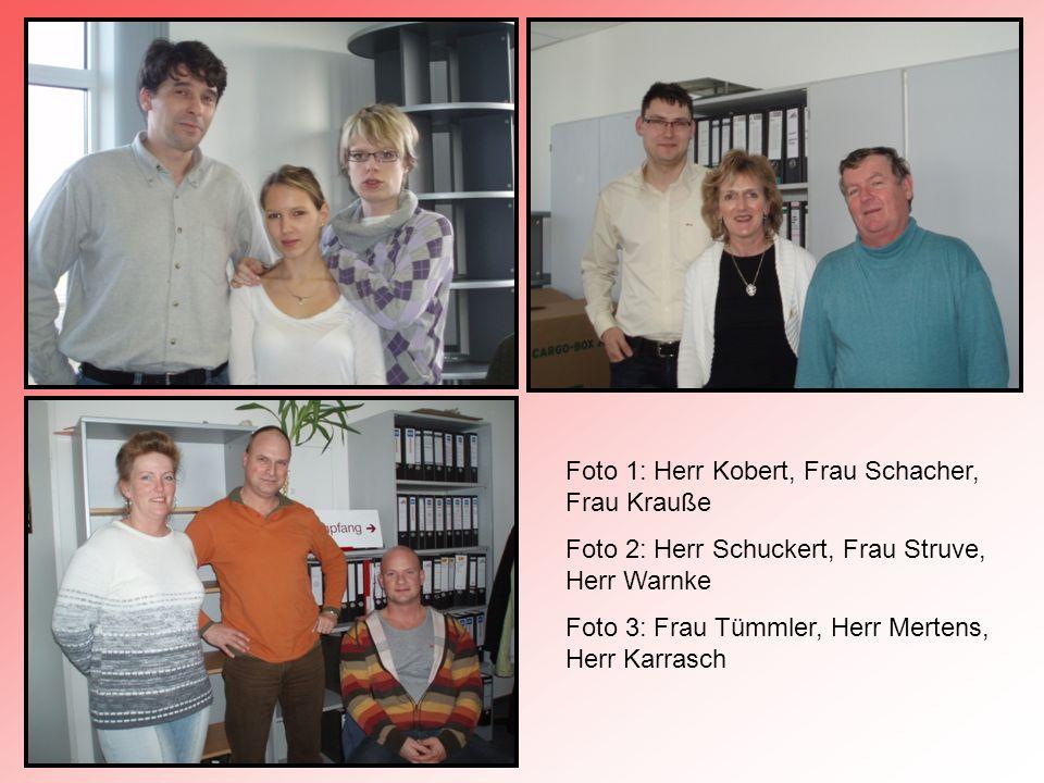 Foto 1: Herr Kobert, Frau Schacher, Frau Krauße Foto 2: Herr Schuckert, Frau Struve, Herr Warnke Foto 3: Frau Tümmler, Herr Mertens, Herr Karrasch